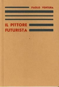 Paolo Ventura | Il pittore futurista