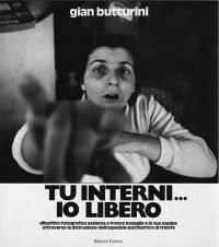 Gian Butturini. Tu interni… io libero. Dibattito fotografico assieme a Franco Basaglia e la sua equipe attraverso la distruzione dell'ospedale psichiatrico di Trieste