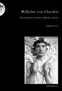 Raffaella Perna Wilhelm von Gloeden. Travestimenti, ritratti, tableaux vivants